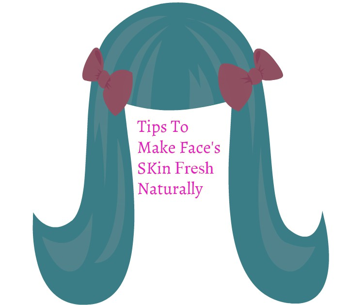 Tips To Make Face Fresh Naturally