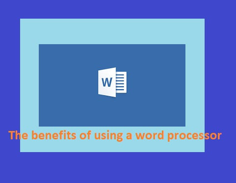 The benefits of using a word processor